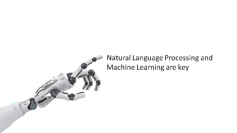 Natural Language Processing and Machine Learning are Key
